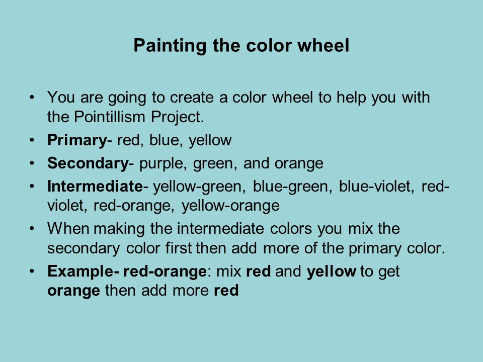 Painting the color wheel You are going to create a color wheel to help you with the Pointillism Project.