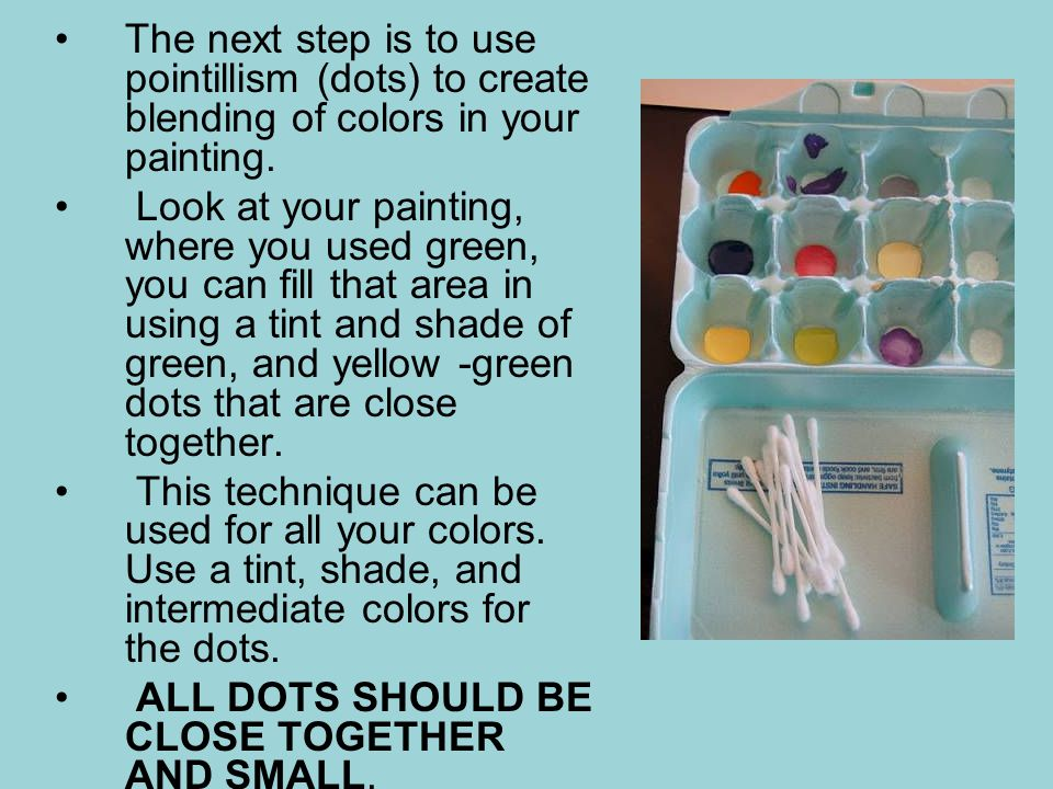 The next step is to use pointillism (dots) to create blending of colors in your painting.