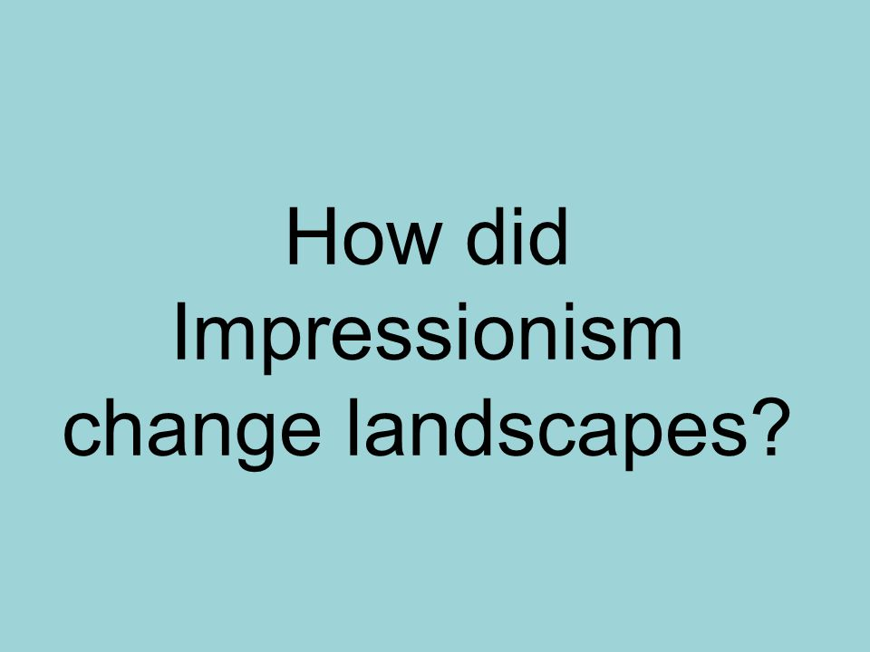 How did Impressionism change landscapes?