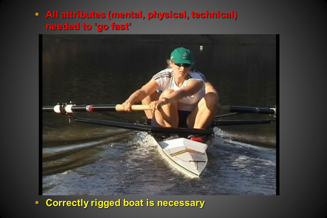 All attributes (mental, physical, technical) needed to go fast All attributes (mental, physical, technical) needed to go fast Correctly rigged boat is