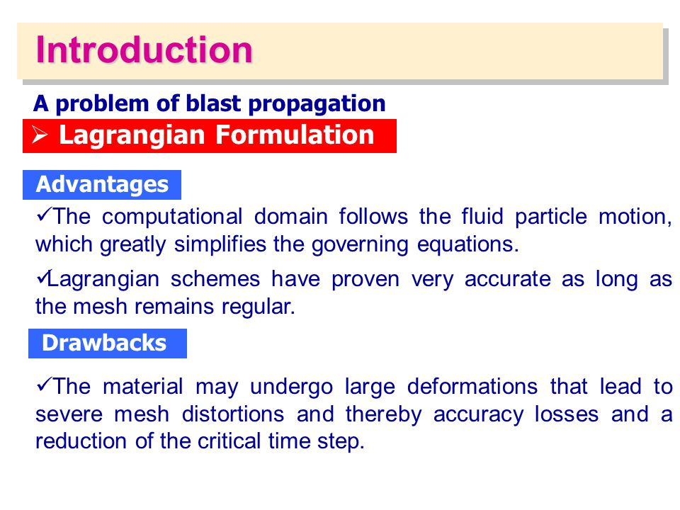 Introduction A problem of blast propagation Lagrangian Formulation The computational domain follows the fluid particle motion, which greatly simplifie