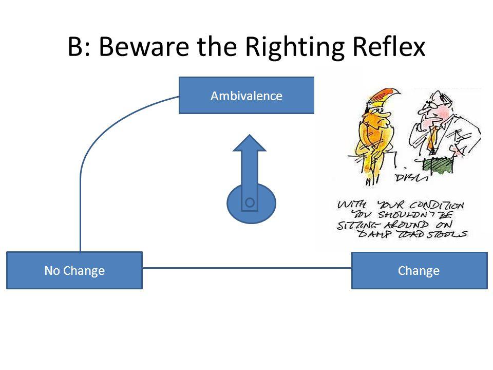 No ChangeChange Ambivalence B: Beware the Righting Reflex