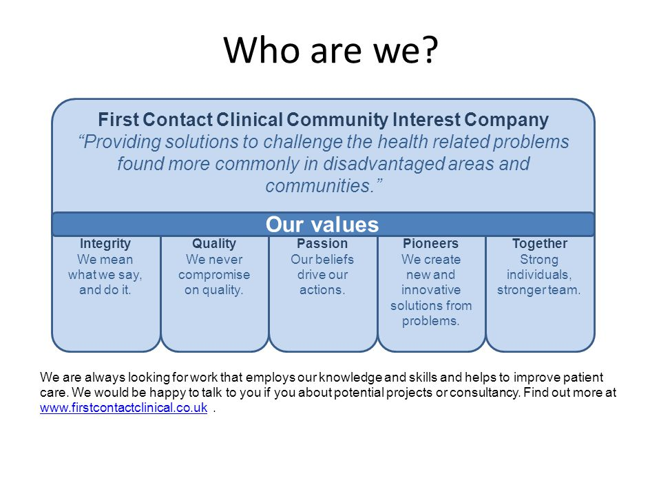 Who are we? We are always looking for work that employs our knowledge and skills and helps to improve patient care. We would be happy to talk to you i