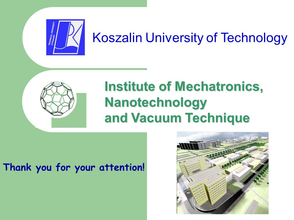 Institute of Mechatronics, Nanotechnology and Vacuum Technique Koszalin University of Technology Thank you for your attention!