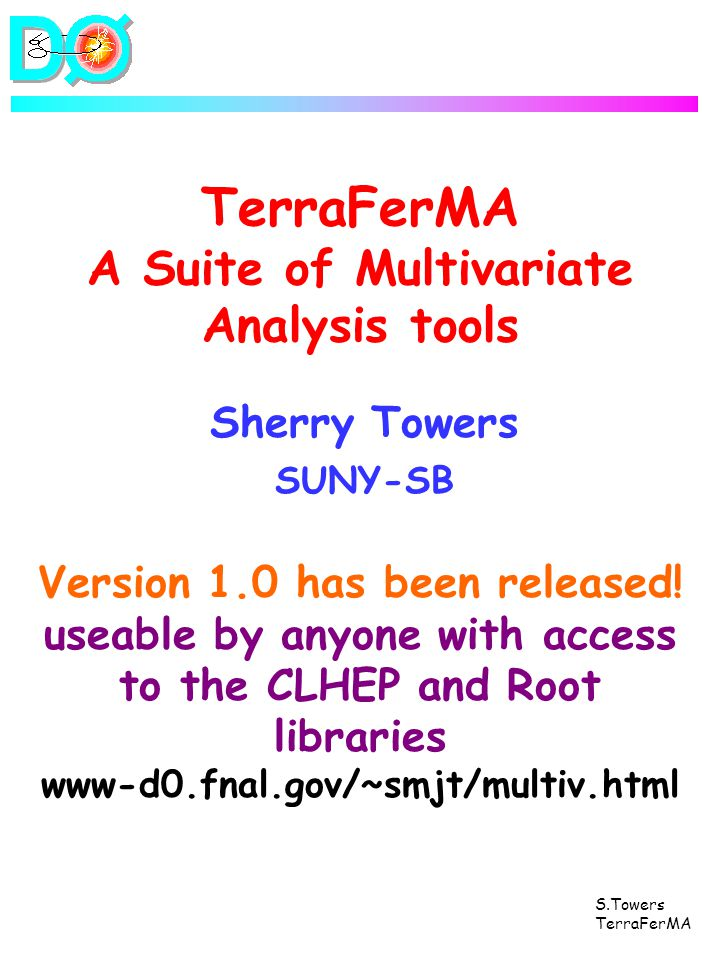 S.Towers TerraFerMA TerraFerMA A Suite of Multivariate Analysis tools Sherry Towers SUNY-SB Version 1.0 has been released.