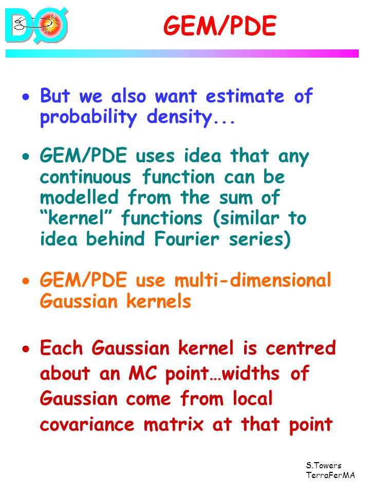 S.Towers TerraFerMA GEM/PDE But we also want estimate of probability density... GEM/PDE uses idea that any continuous function can be modelled from th