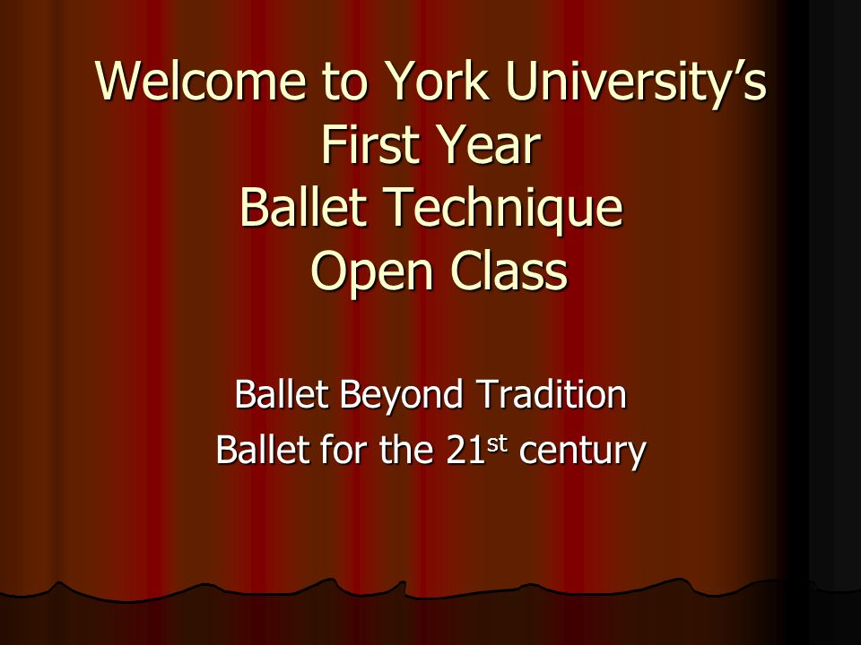 Welcome to York Universitys First Year Ballet Technique Open Class Ballet Beyond Tradition Ballet for the 21 st century