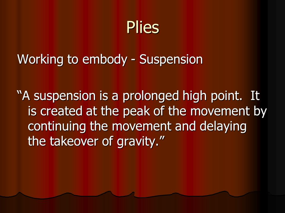 Plies Working to embody - Suspension A suspension is a prolonged high point.