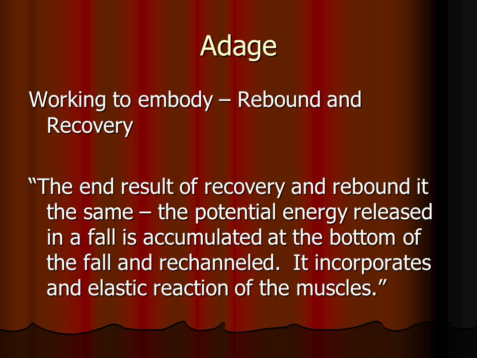 Adage Working to embody – Rebound and Recovery The end result of recovery and rebound it the same – the potential energy released in a fall is accumulated at the bottom of the fall and rechanneled.