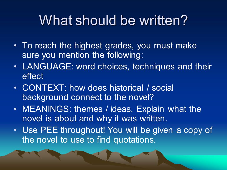 What should be written? To reach the highest grades, you must make sure you mention the following: LANGUAGE: word choices, techniques and their effect