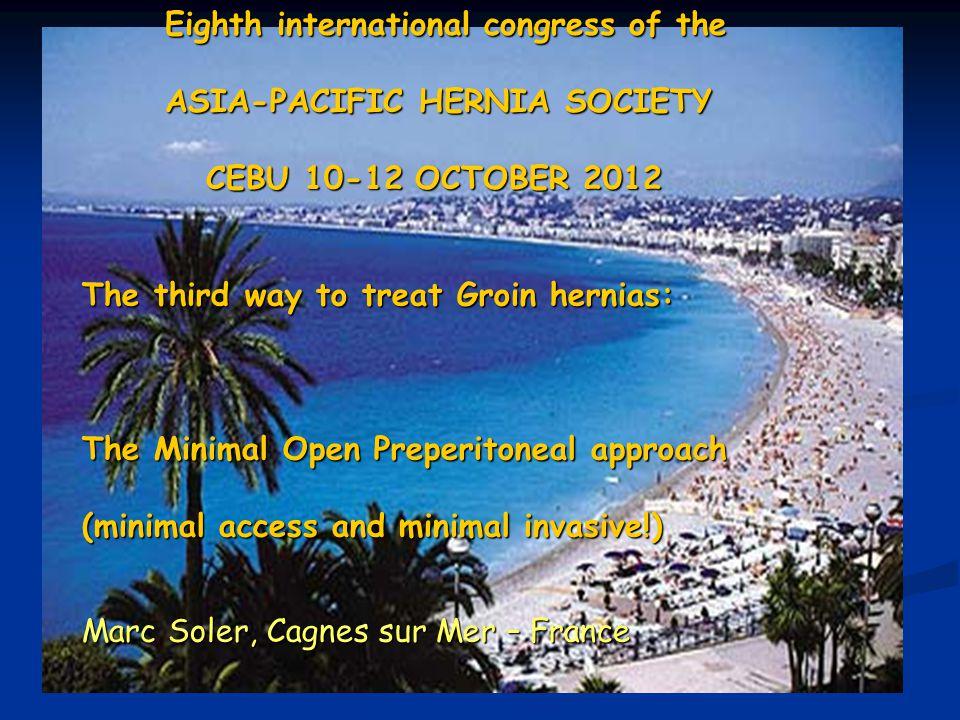 Eighth international congress of the ASIA-PACIFIC HERNIA SOCIETY CEBU 10-12 OCTOBER 2012 CEBU 10-12 OCTOBER 2012 The third way to treat Groin hernias: