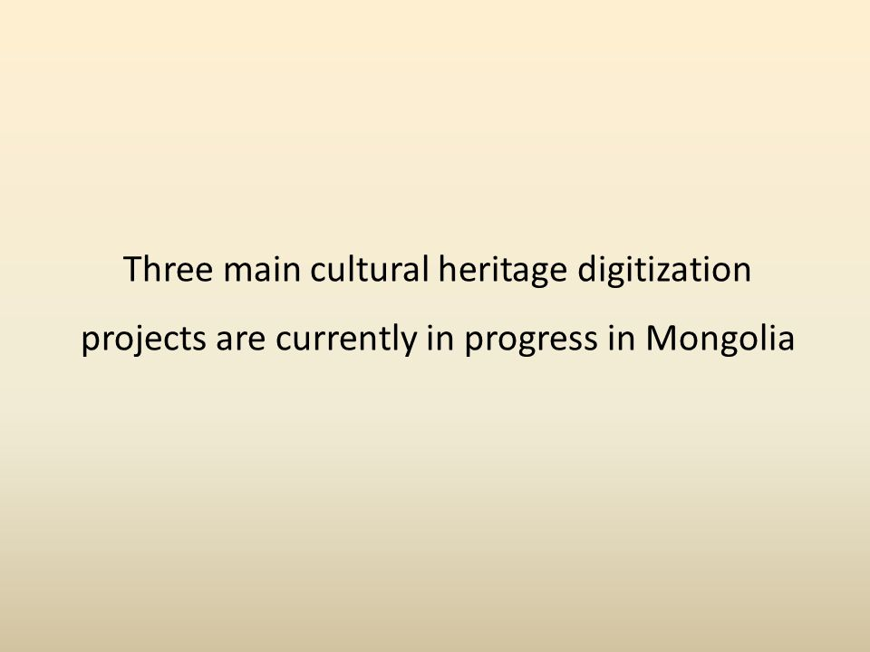 Three main cultural heritage digitization projects are currently in progress in Mongolia