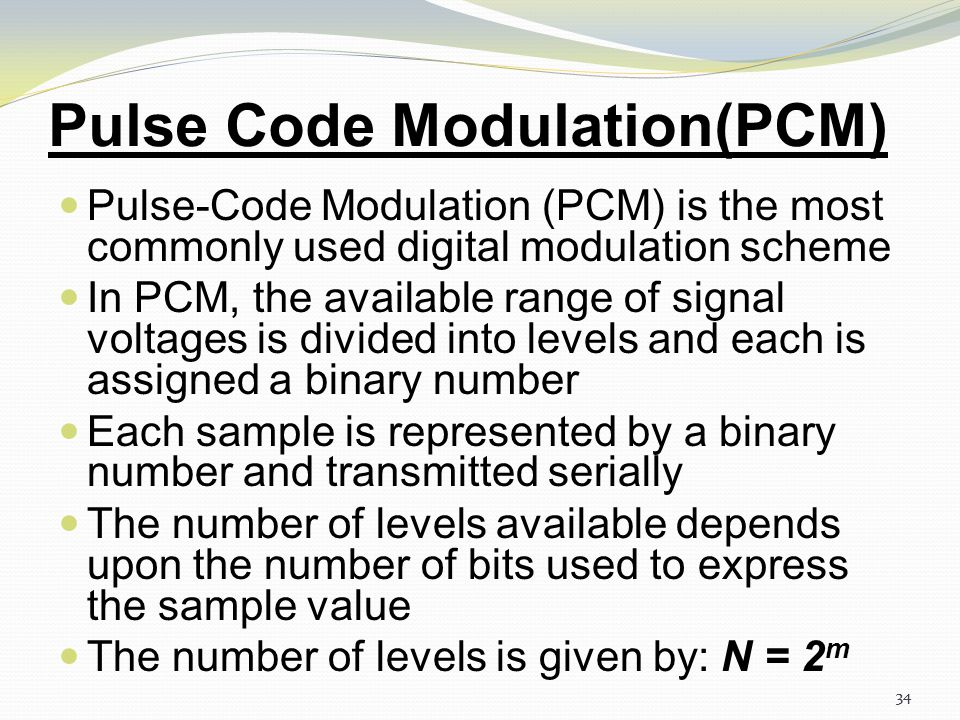 33 Digital Pulse Modulation The process of Sampling which we have already discussed in initial slides is also adopted in Digital pulse modulation. It