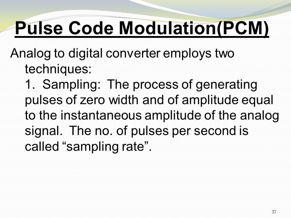 36 Pulse Code Modulation(PCM) The basic elements of a PCM system. 36
