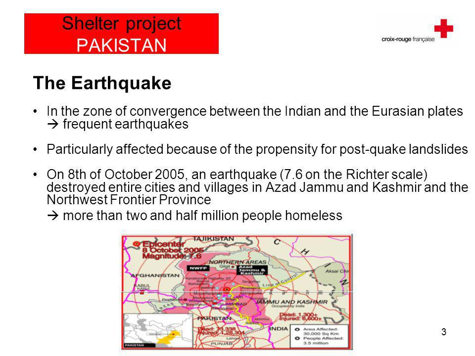 IFRC Shelter Technical Training4 Shelter project PAKISTAN Objective Provide to the earthquake victims a temporary shelter to protect them from extreme weather conditions in Battagram district construction of 1000 shelters Duration of the operation The program ended on 2006, 21st of May and its implementation lasted 4 months