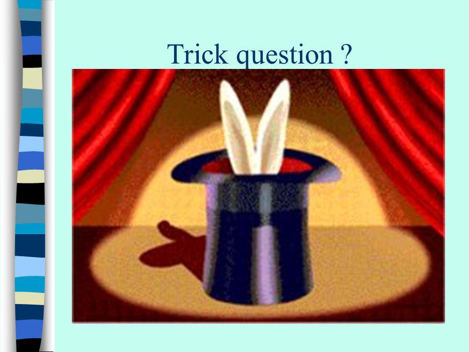 Trick question ?