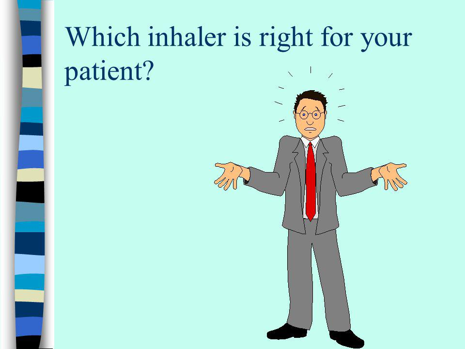 Which inhaler is right for your patient? The one they can use.