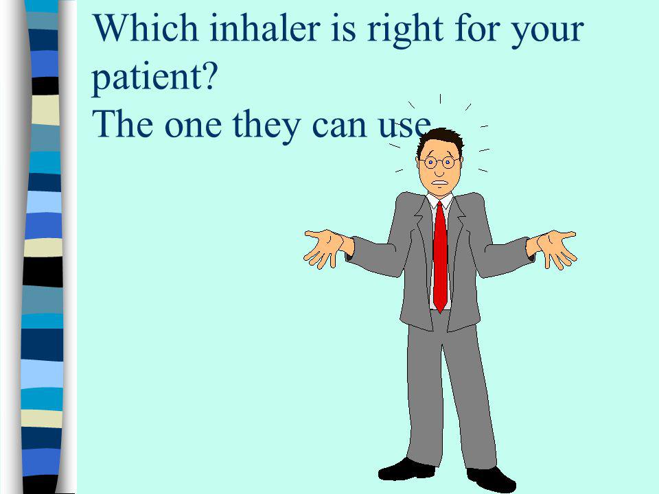 Which inhaler is right for your patient The one they can use.
