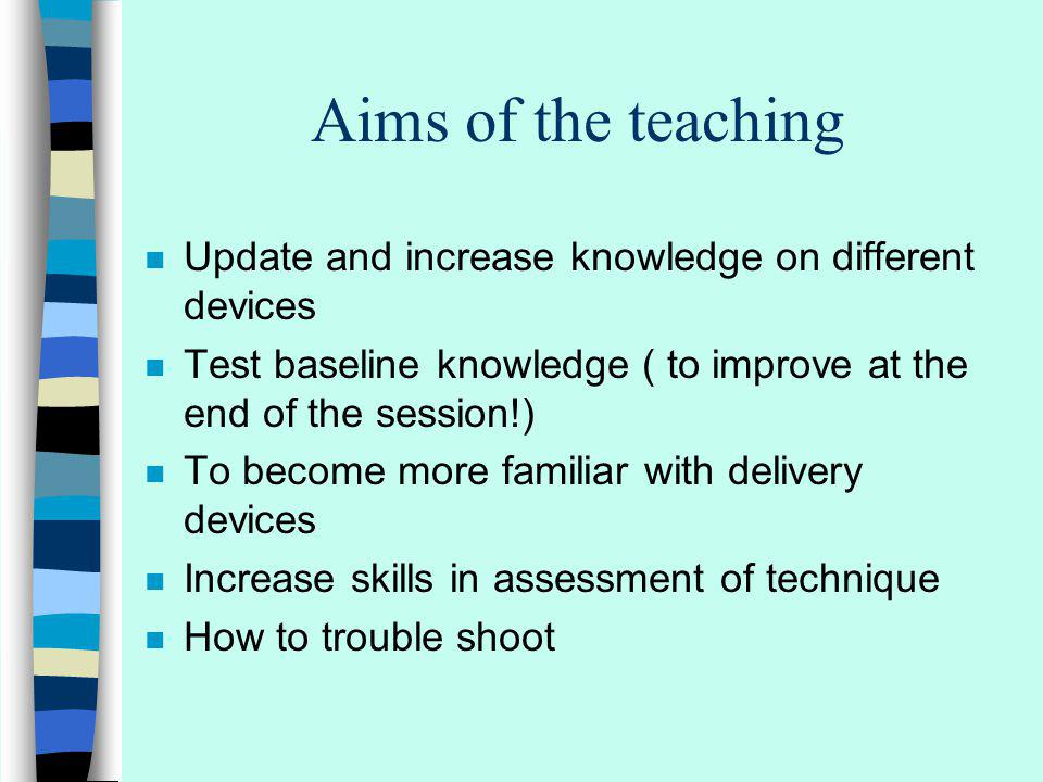Aims of the teaching n Update and increase knowledge on different devices n Test baseline knowledge ( to improve at the end of the session!) n To beco