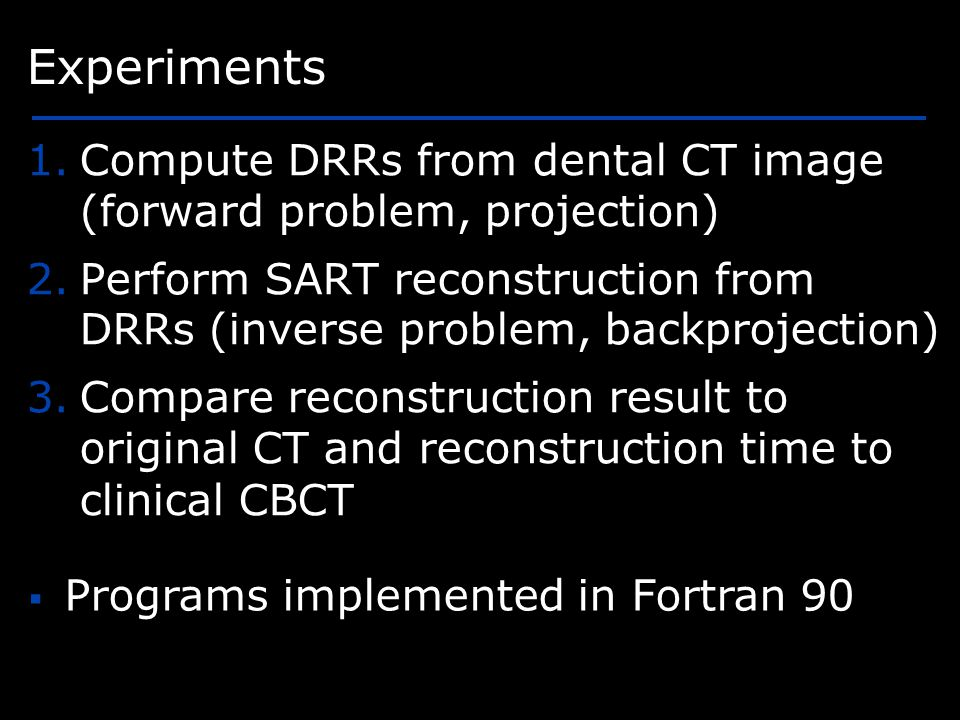 Computing DRRs from CT image 256×256×187 CT, 200 DRRs (310×310), 1.86 s/DRR