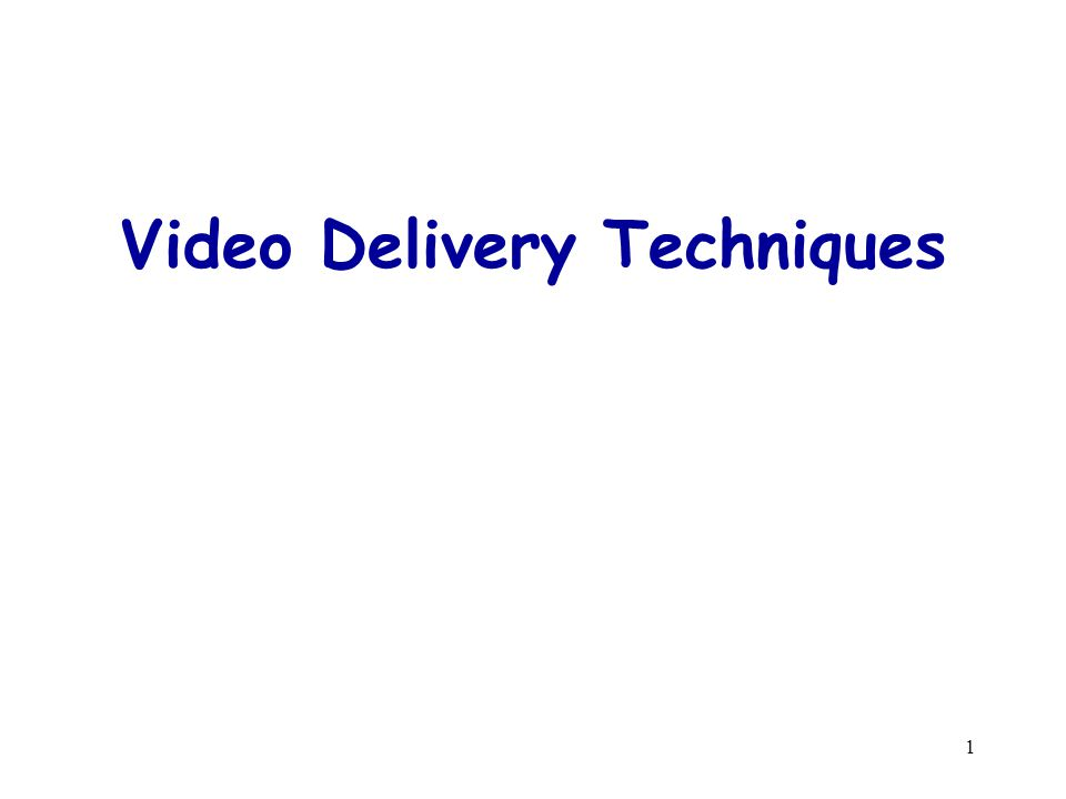 1 Video Delivery Techniques
