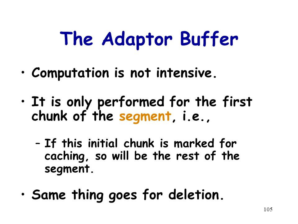 105 The Adaptor Buffer Computation is not intensive. It is only performed for the first chunk of the segment, i.e., –If this initial chunk is marked f