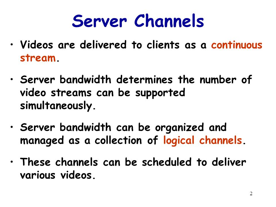 2 Server Channels Videos are delivered to clients as a continuous stream.