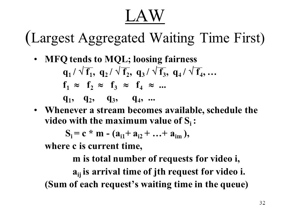 32 LAW ( Largest Aggregated Waiting Time First) MFQ tends to MQL; loosing fairness q 1 / f 1, q 2 / f 2, q 3 / f 3, q 4 / f 4, … f 1 f 2 f 3 f 4...