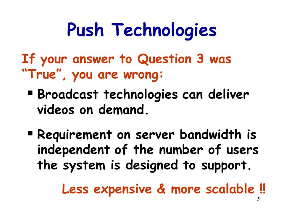 5 Push Technologies Broadcast technologies can deliver videos on demand.