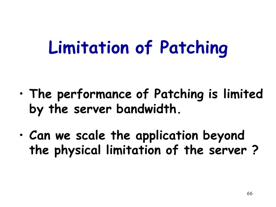 66 Limitation of Patching The performance of Patching is limited by the server bandwidth.