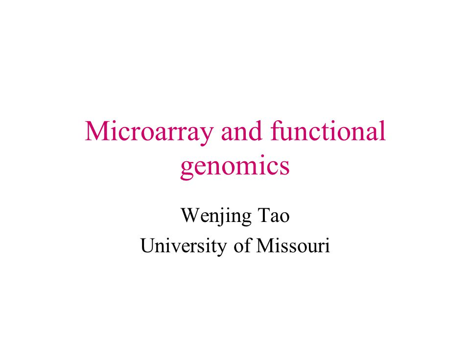 Microarray and functional genomics Wenjing Tao University of Missouri