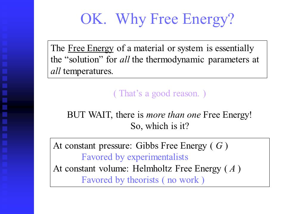 The Free Energy of a material or system is essentially the solution for all the thermodynamic parameters at all temperatures.