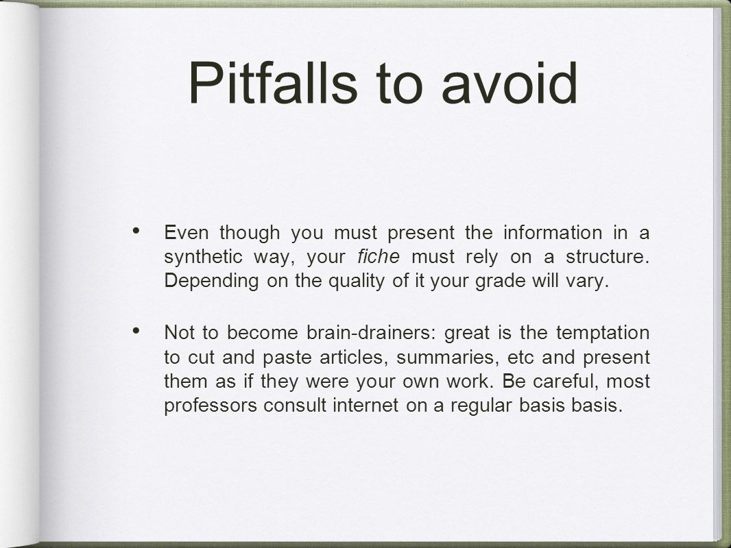 Pitfalls to avoid Even though you must present the information in a synthetic way, your fiche must rely on a structure.
