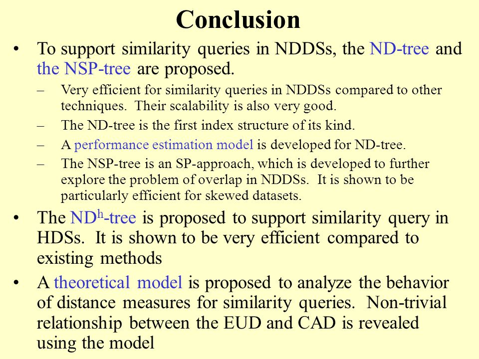 Conclusion To support similarity queries in NDDSs, the ND-tree and the NSP-tree are proposed.