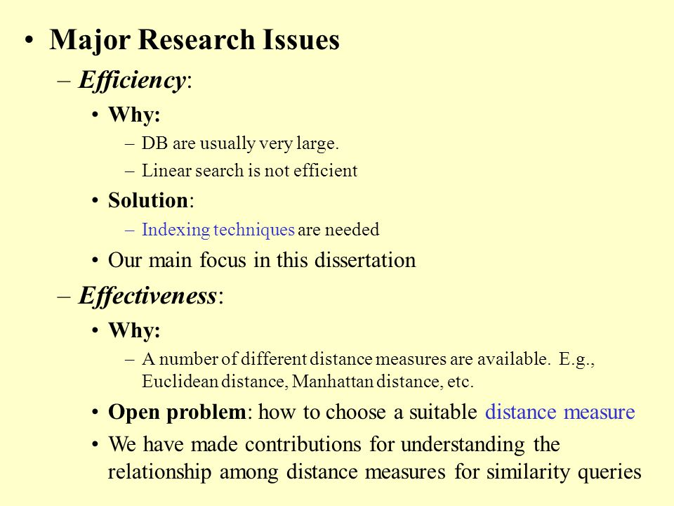Major Research Issues –Efficiency: Why: –DB are usually very large.