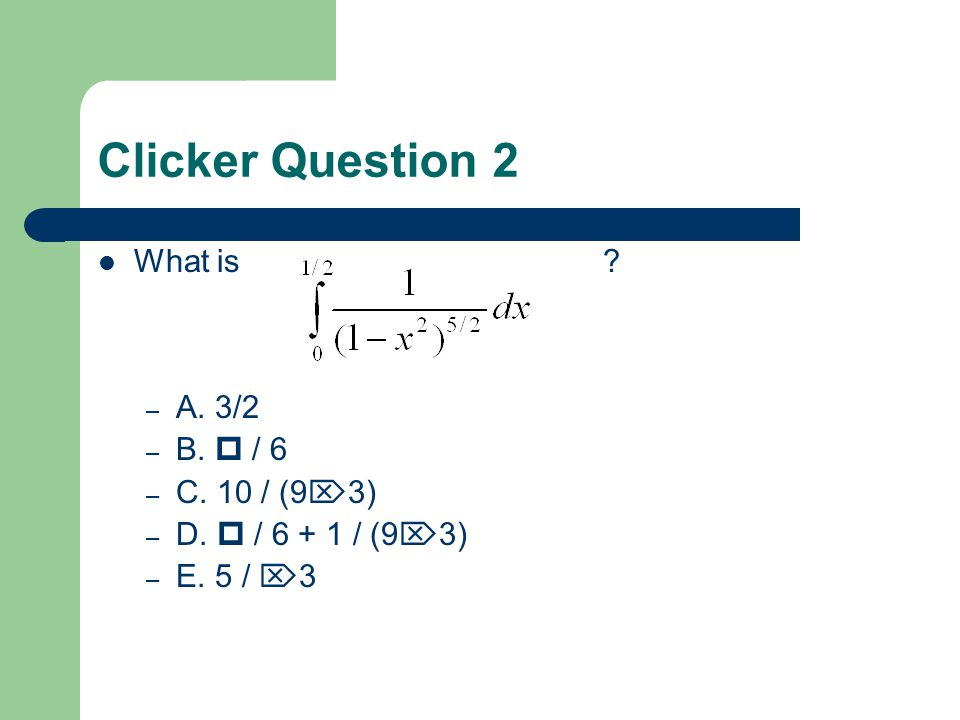 Clicker Question 2 What is ? – A. 3/2 – B. / 6 – C. 10 / (9 3) – D. / 6 + 1 / (9 3) – E. 5 / 3