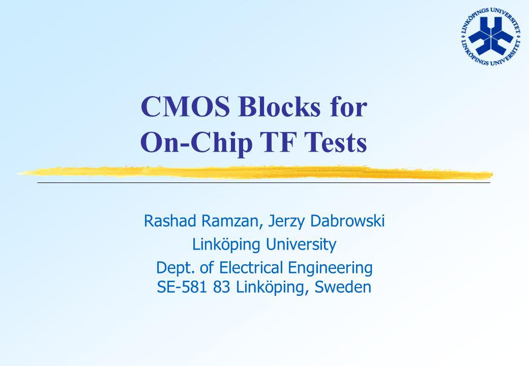 CMOS Blocks for On-Chip TF Tests Rashad Ramzan, Jerzy Dabrowski Linköping University Dept.