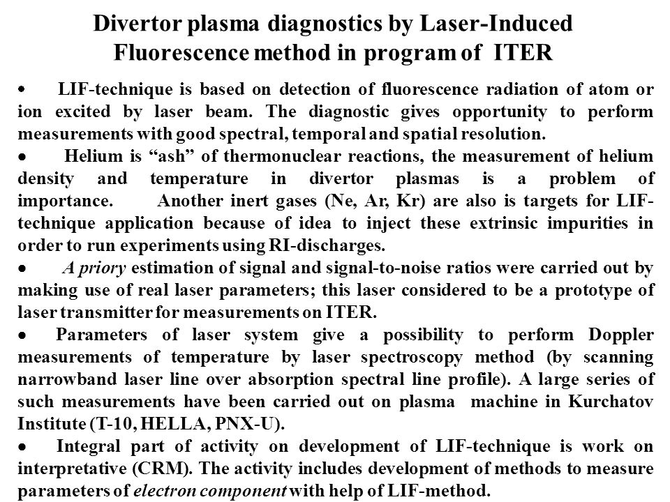 Divertor plasma diagnostics by Laser-Induced Fluorescence method in program of ITER LIF-technique is based on detection of fluorescence radiation of atom or ion excited by laser beam.