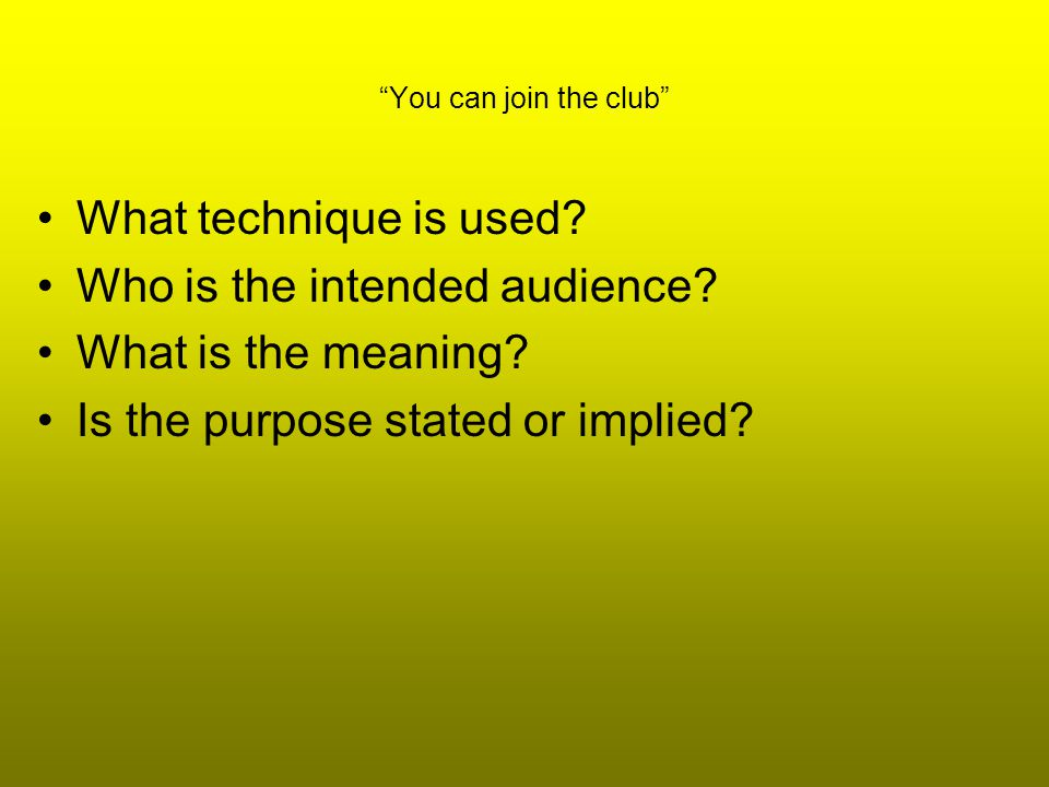 You can join the club What technique is used. Who is the intended audience.
