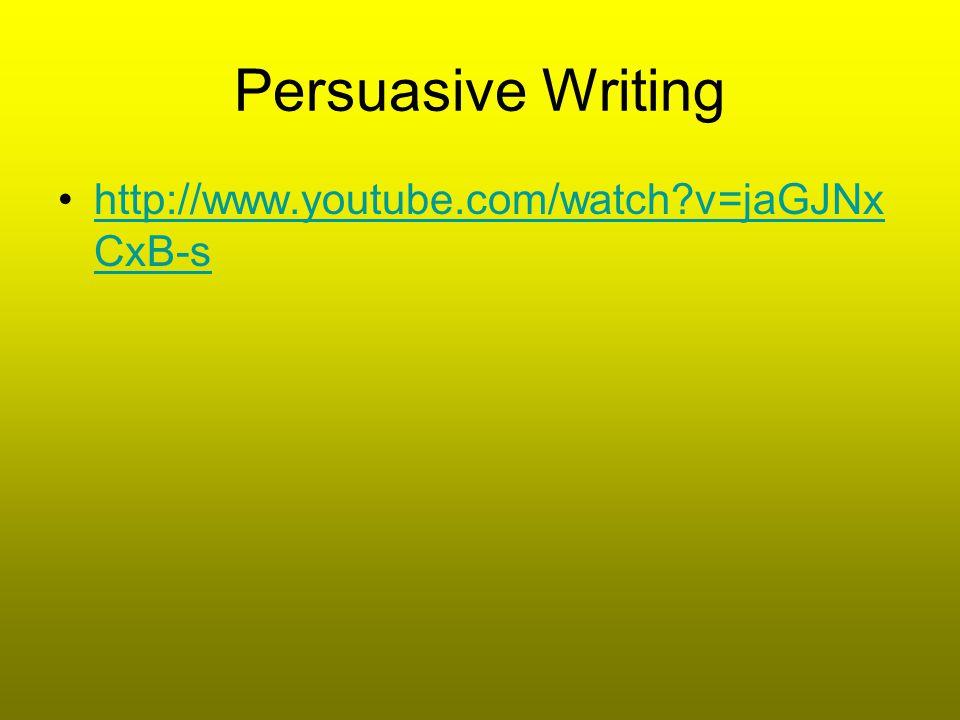 Persuasive Writing http://www.youtube.com/watch?v=jaGJNx CxB-shttp://www.youtube.com/watch?v=jaGJNx CxB-s
