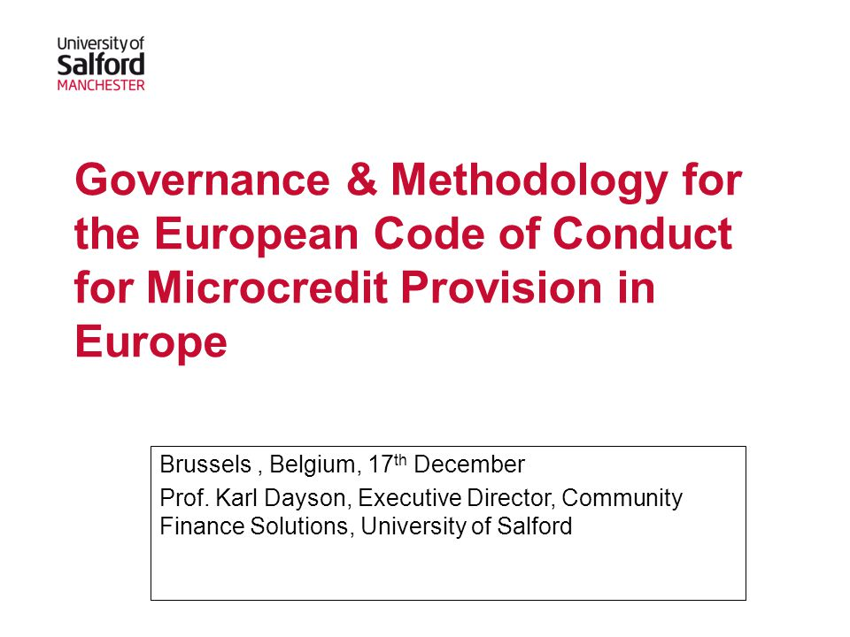 Governance & Methodology for the European Code of Conduct for Microcredit Provision in Europe Brussels, Belgium, 17 th December Prof.
