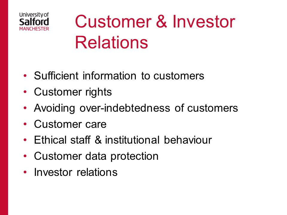 Sufficient information to customers Customer rights Avoiding over-indebtedness of customers Customer care Ethical staff & institutional behaviour Customer data protection Investor relations Customer & Investor Relations