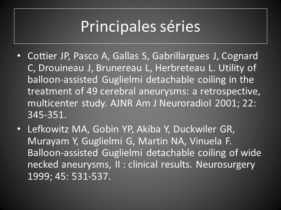 Principales séries Cottier JP, Pasco A, Gallas S, Gabrillargues J, Cognard C, Drouineau J, Brunereau L, Herbreteau L.