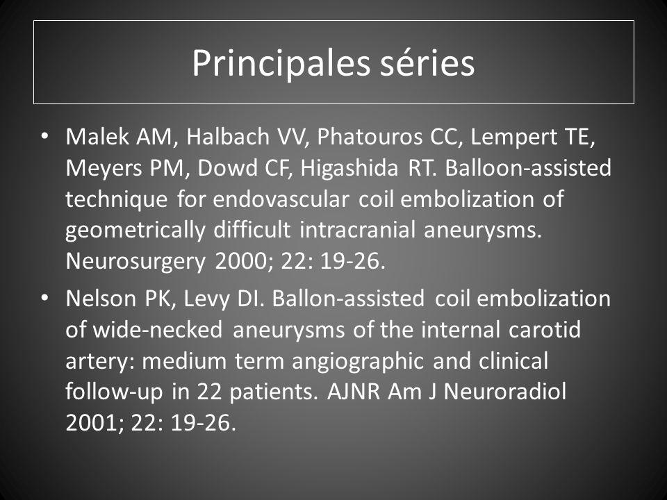 Principales séries Malek AM, Halbach VV, Phatouros CC, Lempert TE, Meyers PM, Dowd CF, Higashida RT.