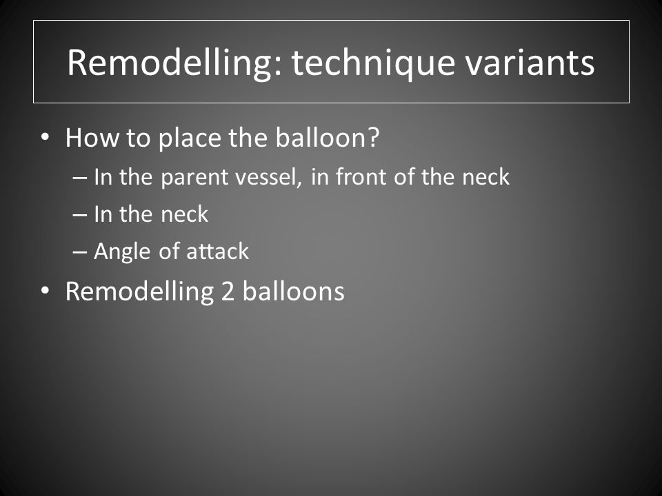 Remodelling: technique variants How to place the balloon.