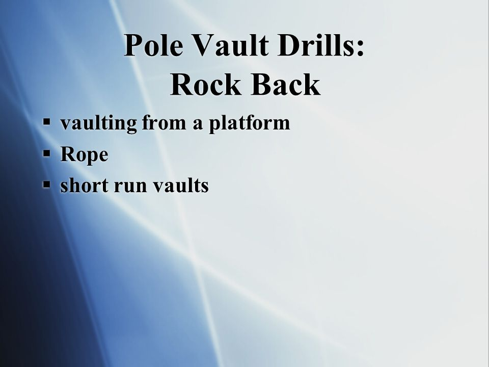 Pole Vault Drills: Rock Back vaulting from a platform Rope short run vaults vaulting from a platform Rope short run vaults