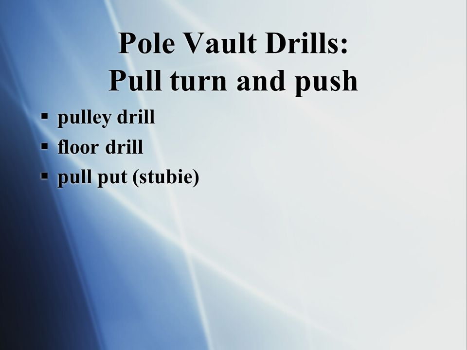 Pole Vault Drills: Pull turn and push pulley drill floor drill pull put (stubie) pulley drill floor drill pull put (stubie)