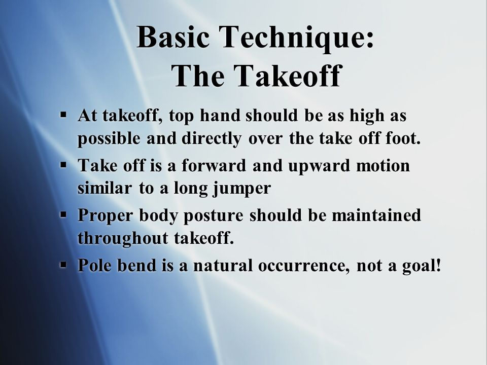 Basic Technique: The Takeoff At takeoff, top hand should be as high as possible and directly over the take off foot.