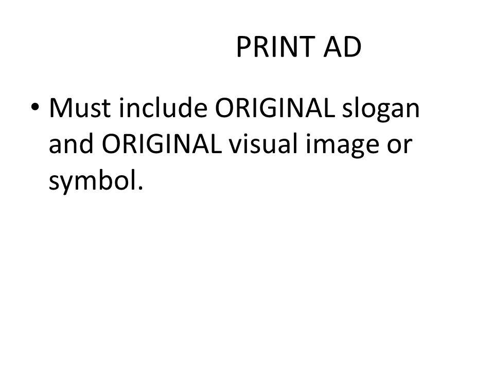 PRINT AD Must include ORIGINAL slogan and ORIGINAL visual image or symbol.