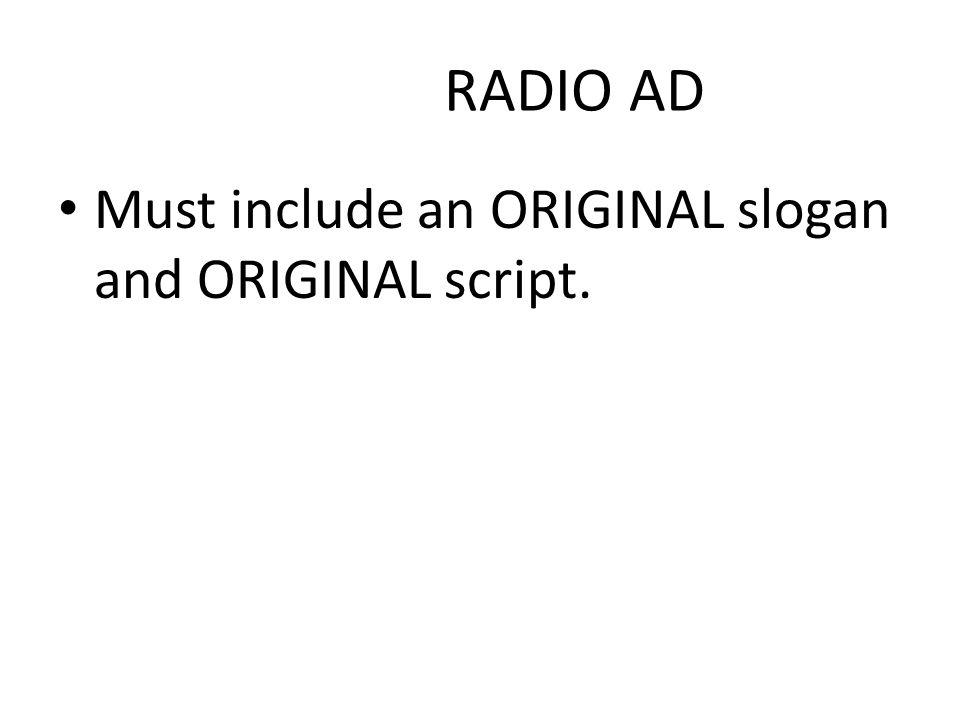 RADIO AD Must include an ORIGINAL slogan and ORIGINAL script.